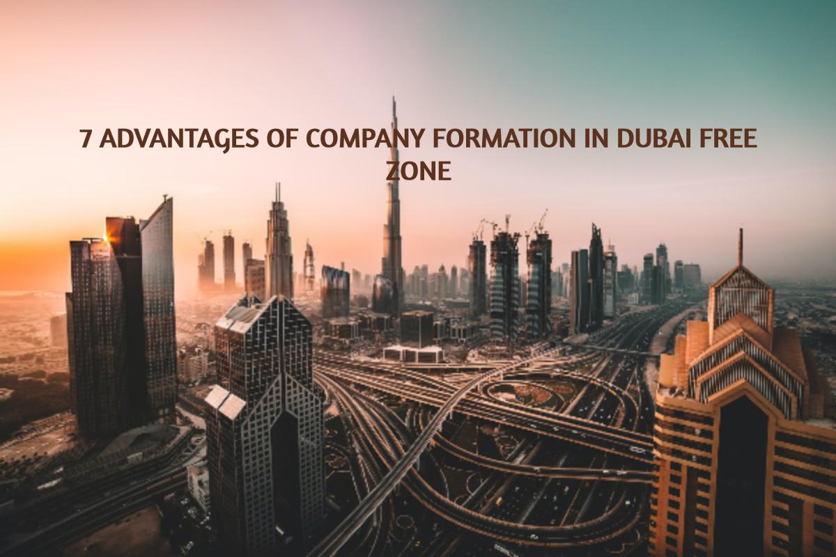 7 Advantages of Company Formation in Dubai Free Zone