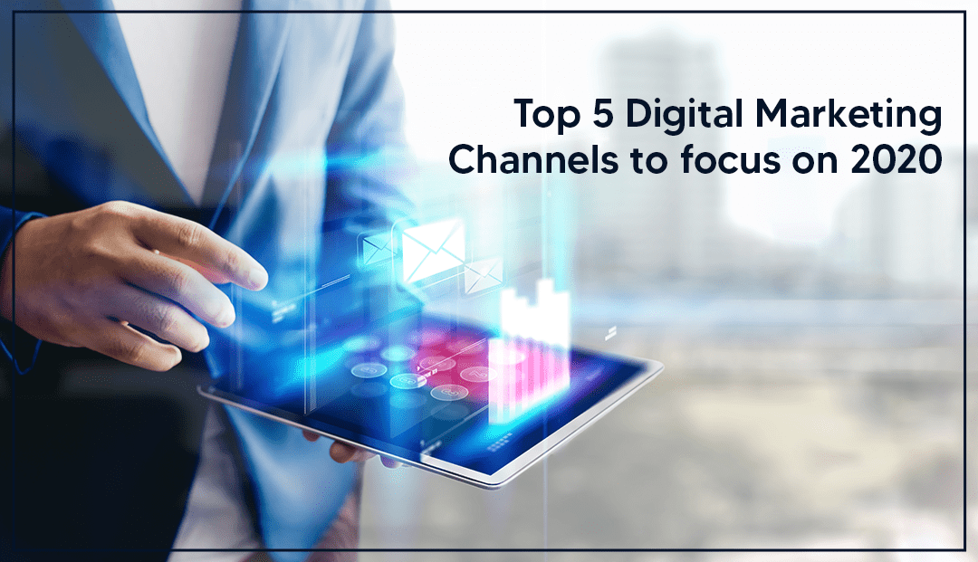 Top 5 Digital Marketing Channels 2020: You Need to Try This