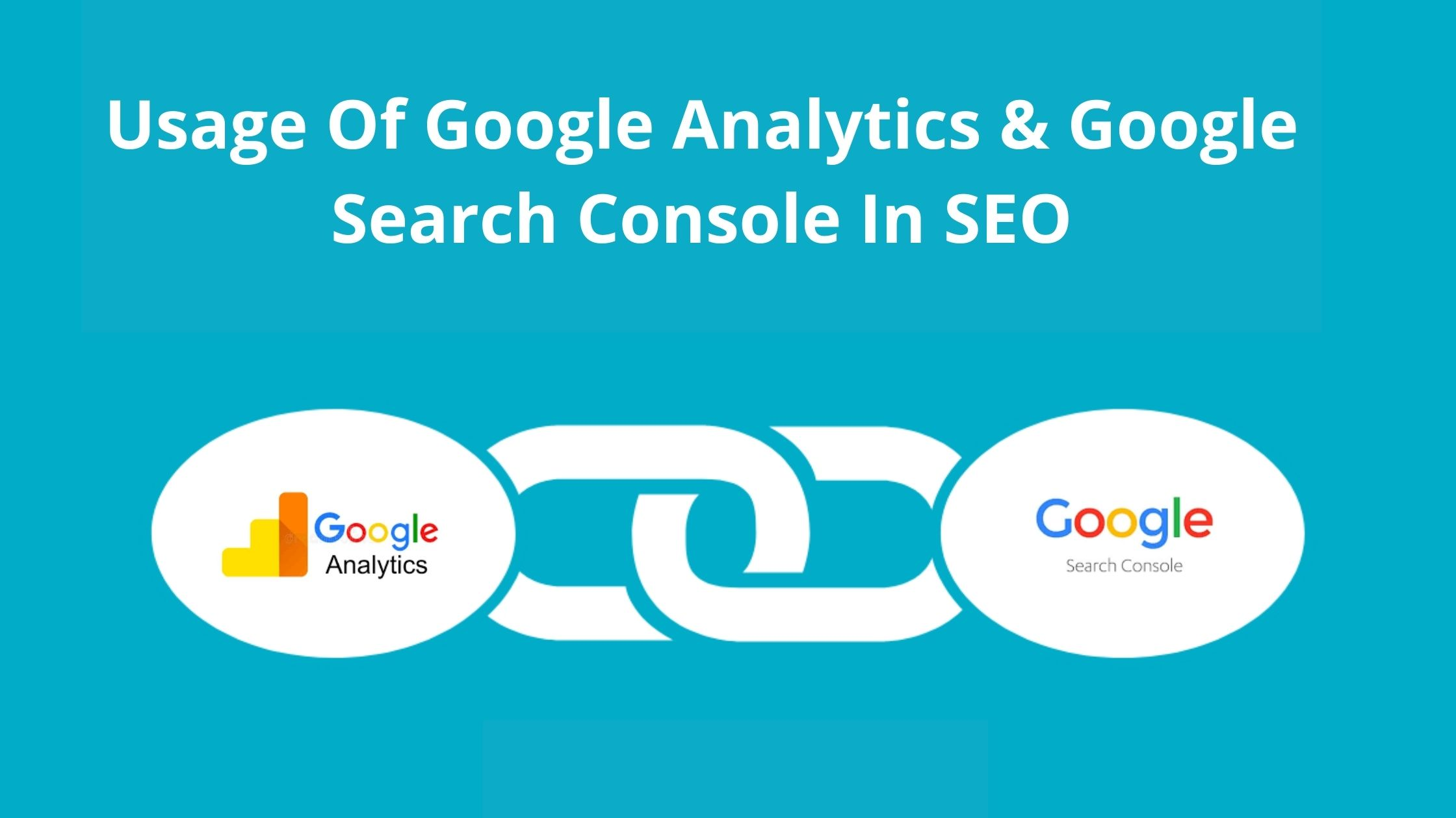 Usage Of Google Analytics & Google Search Console In SEO