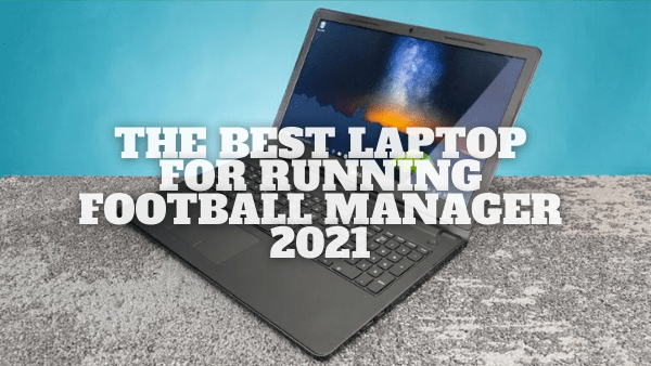 Best laptop for football manager 2021